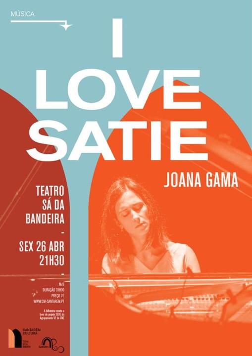 I Love Satie_Joana Gama_26 abril - 21h30 - TSB.jpg