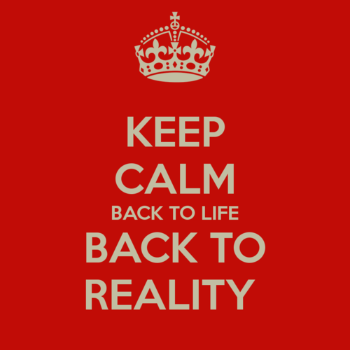 keep-calm-back-to-life-back-to-reality.png