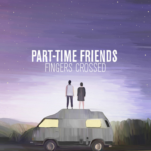 Part-Time Friends - Fingers Crossed