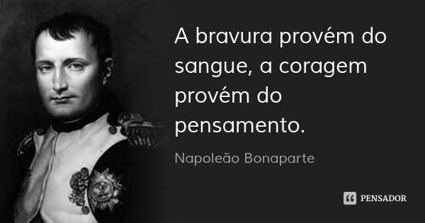 napoleao_bonaparte_a_bravura_provem_do_ol.jpg