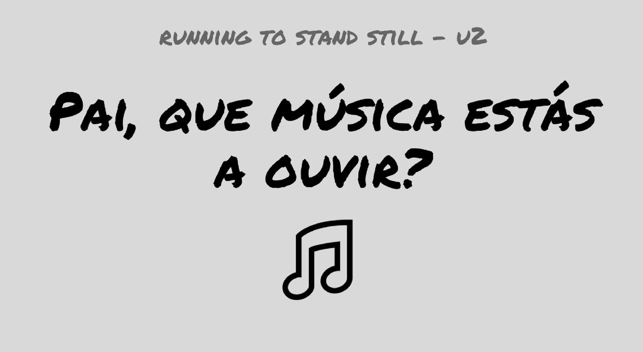 pai-que-musica-estas-a-ouvir-running-to-stand-stil