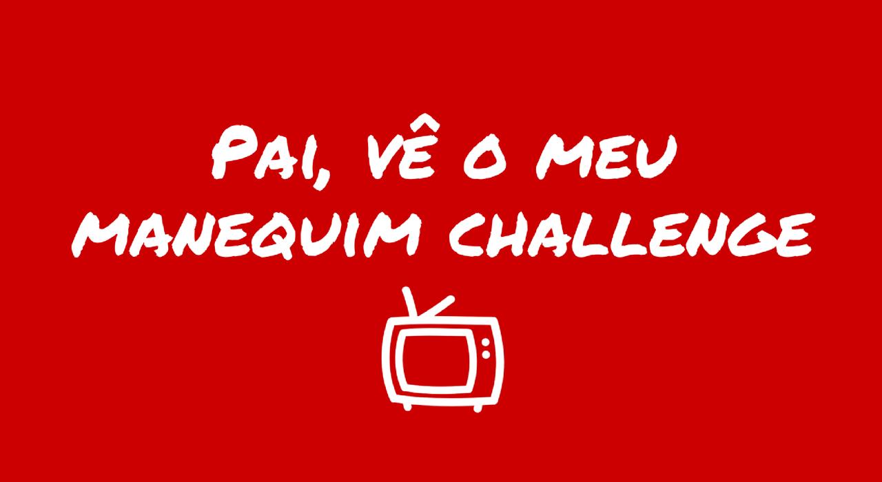 pai-ve-o-meu-manequim-challenge.png
